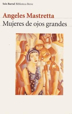 Carátula del libro Mujeres de ojos grandes de la escritora Ángeles Mastretta
