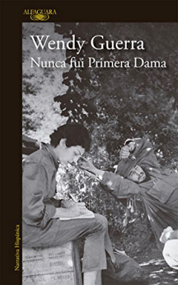 Carátula de la novela nunca fui primera dama de la escritora cubana Wendy Guerra