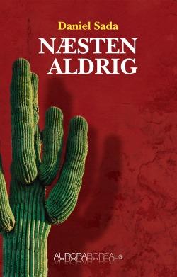 Omslag roman Næsten aldrig til køb ISBN 978-87-93935-020 Næsten aldrig Daniel Sada latinamerikansk-litteratur