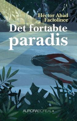 Omslag roman Det fortabte paradis. Høector Abad Faciolince. Colombia, ISBN 978-87-970551-2-0