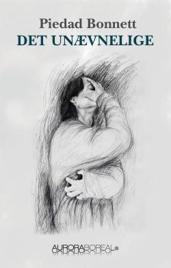 Omslag roman Det unævnelige til køb ISBN 978-87-971309-6-4 Det unævnelige Piedad Bonnett en hjertegribende roman om den tragedie, Piedad Bonnett oplever i forbindelse med sin søns selvmord. Uendeligt smuk beretning