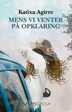 Omslag roman Mens vi venter på opklaring til køb ISBN 978-87-971309-5-7 Katixa Agirre Mens vi venter på opklaring Mens vi venter på opklaring Baskerlandet