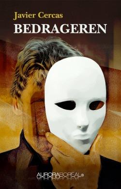 Omslag roman Bedrageren til køb ISDN 978-87-971309-2-6 Bedrageren Javier Cercas Bedrageren fascinerende roman uden fiktion