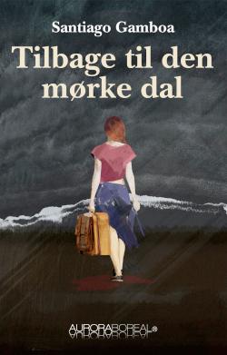Omslag roman Santiago Gamboa Tilbage til den mørke dal ISBN 978-87-970551-3-7 Santiago Gamboa Tilbage til den mørke dal kalejdoskopisk oversættelse