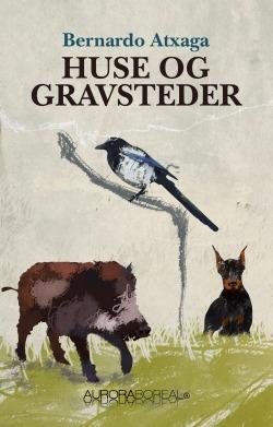 cover of Huse og gravsteder tankevækkende roman af Bernado Atxaga ISBN 9788793935112